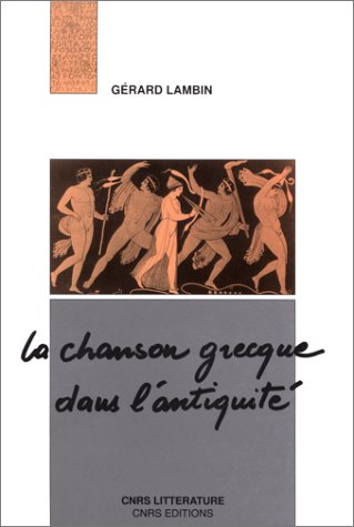 La chanson grecque dans lantiquité (CNRS Littérature) par Gérard Lambin