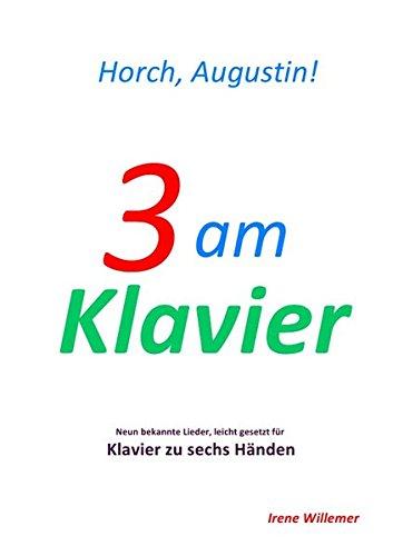 3 am Klavier – Horch, Augustin!: Neun bekannte Lieder, leicht gesetzt für Klavier zu sechs Händen