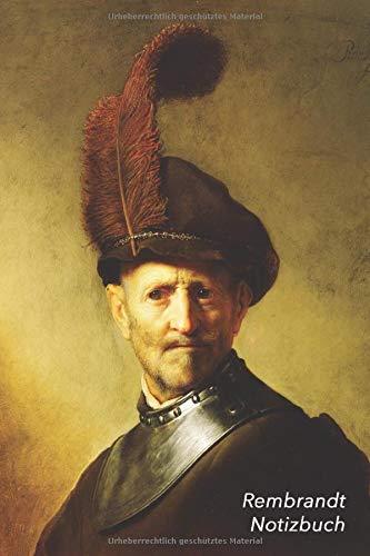 Rembrandt Notizbuch: Ein alter Mann in Militär Kostüm | Perfekt für Notizen | Modisches Tagebuch | Ideal für die Schule, Studium, Rezepte oder Passwörtern zu - Maler Künstler Kostüm