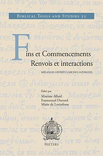 Fins Et Commencements. Renvois Et Interactions: Melanges Offerts a Michel Gourgues