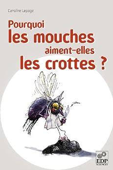 Pourquoi les mouches aiment-elles les crottes? par [Lepage, Caroline]