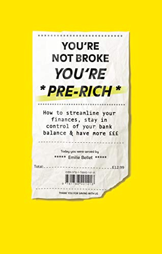 You're not broke, You're pre rich: How to streamline your finances, stay in control of your bank balance and have more £££ (English Edition)
