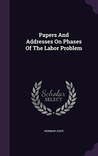 Papers And Addresses On Phases Of The Labor Problem