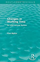 Changes in Working Time (Routledge Revivals): An International Review by Paul Blyton (2013-12-12)