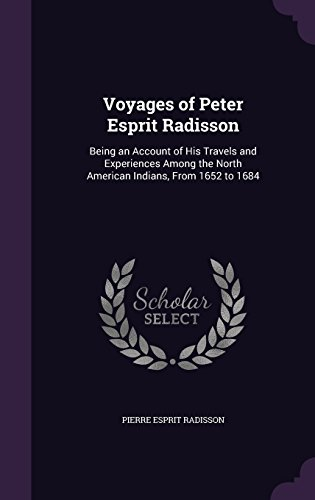 voyages-of-peter-esprit-radisson-being-an-account-of-his-travels-and-experiences-among-the-north-ame