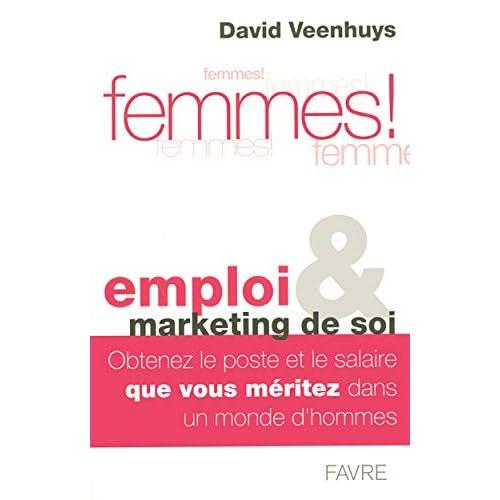 Femmes ! : Emploi & marketing de soi