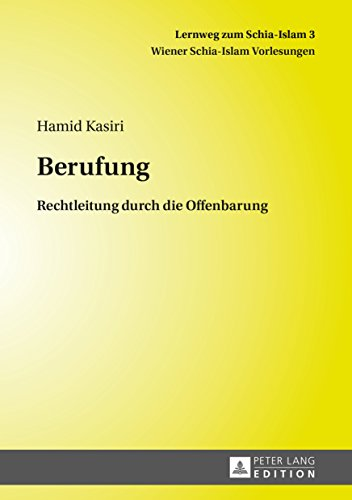 Berufung: Rechtleitung durch die Offenbarung (Lernweg zum Schia-Islam. Wiener Schia-Islam Vorlesungen 3)