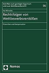 Rechtsfolgen von Wettbewerbsverstößen: Prävention und Kompensation (Schriften zum geistigen Eigentum und zum Wettbewerbsrecht)