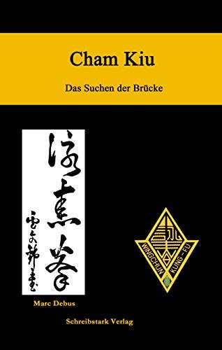 Cham Kiu - Das Suchen der Brücke: Die zweite Form des Lo Man Kam Wing Chun Systems (German Edition) por Marc Debus