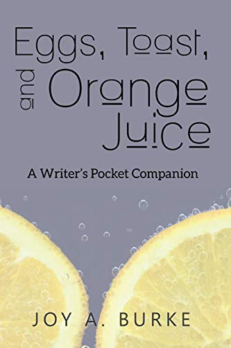 Eggs, Toast, and Orange Juice: A Writer's Pocket Companion