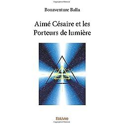 Aimé Césaire et les Porteurs de lumière