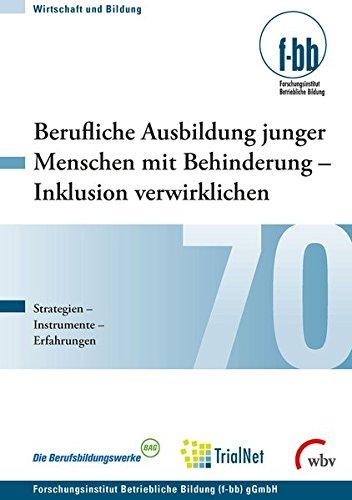 Berufliche Ausbildung junger Menschen mit Behinderung - Inklusion verwirklichen: Strategien, Instrumente, Erfahrungen (Wirtschaft und Bildung) -