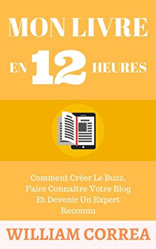 Couverture du livre Mon Livre En 12 Heures: Comment Créer Le Buzz, Faire Connaître Votre Blog Et Devenir Un Expert Reconnu