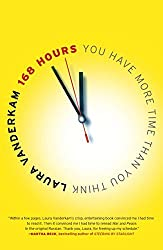 168 Hours: You Have More Time Than You Think by Laura Vanderkam (2011-11-24)