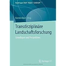 Transdisziplinäre Landschaftsforschung: Grundlagen und Perspektiven (RaumFragen: Stadt – Region – Landschaft)