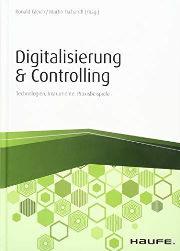 Digitalisierung & Controlling: Technologien, Instrumente, Praxisbeispiele (Haufe Fachbuch)