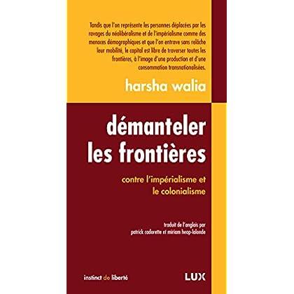 Démanteler les frontières: Contre l'impérialisme et le colonialisme (Instinct de liberté t. 29)