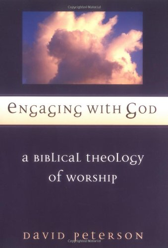 Engaging with God: A Biblical Theology of Worship por David G. Peterson