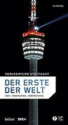 Fernsehturm Stuttgart - Der erste der Welt: Idee, Faszination, Perspektiven