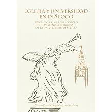 Iglesia y Universidad en diálogo.: XXV Aniversario del Servicio de Asistencia Religiosa de la Universidad de Sevilla (Colección Textos Institucionales)
