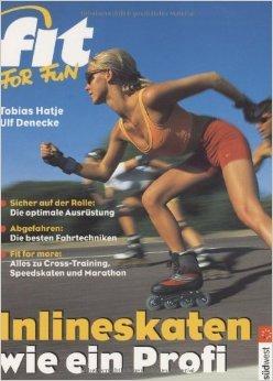 Inlineskaten wie ein Profi: Die optimale Ausrüstung. Die besten Fahrtechniken. Alles zu Cross-Training, Speedskaten, Marathon und Blade-Nights ( 12. Dezember 2001 )