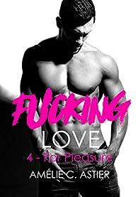Fucking Love, Tome 4 : For Pleasure par  Amélie C. Astier