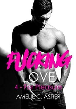 Fucking Love, Tome 4 : For Pleasure