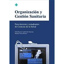 ORGANIZACIÓN Y GESTIÓN SANITARIA: Para Técnicos Sanitarios y estudiantes de Ciencias de la Salud