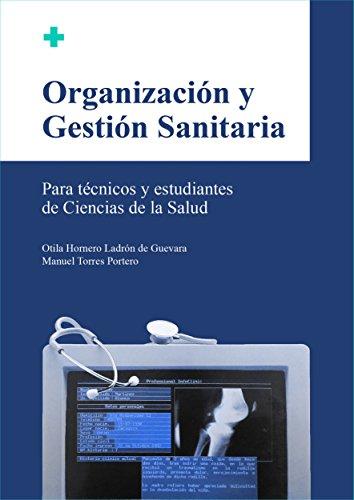 ORGANIZACIÓN Y GESTIÓN SANITARIA: Para Técnicos Sanitarios y estudiantes de Ciencias de la Salud por Otila Hornero Ladrón de Guevara