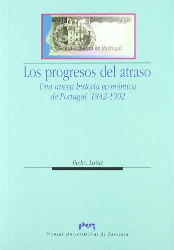 Los progresos del atraso : una nueva historia económica de Portugal, 1842-1992 (Ciencias Sociales, Band 56)