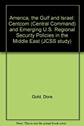 America, the Gulf and Israel: Centcom (Central Command) and Emerging U.S. Regional Security Policies in the Middle East (JCSS study)