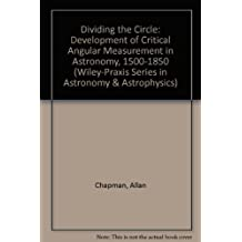 Dividing the Circle: Development of Critical Angular Measurement in Astronomy, 1500-1850 (Wiley–Praxis Series in Astronomy & Astrophysics)