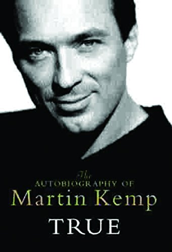 True: An Autobiography: The Autobiography of Martin Kemp por Martin Kemp
