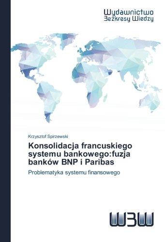 konsolidacja-francuskiego-systemu-bankowegofuzja-bankow-bnp-i-paribas-problematyka-systemu-finansowe