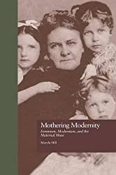 Mothering Modernity: Feminism, Modernism, and the Maternal Muse (Origins of Modernism)