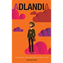 ADLANDIA: Tales From The Industry Of Persuasion (English Edition)
