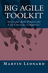 Big Agile Toolkit: Successful Agile Projects for Cost Conscious Companies(TM) by Martin Leonard (2011-07-16)