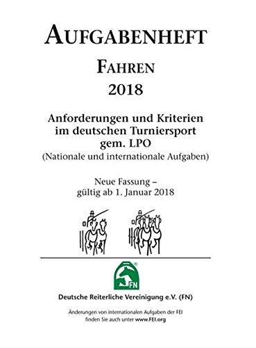 Aufgabenheft - Fahren 2018: Anforderungen und Kriterien im deutschen Turniersport gem. LPO (Nationale und internationale Aufgaben)