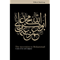 The Succession to Muhammad: A Study of the Early Caliphate (English Edition)