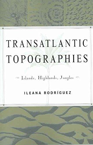 [Transatlantic Topographies: Islands, Highlands, Jungles] (By: Ileana Rodriguez) [published: October, 2004]