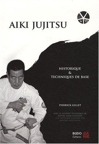 Aïki jujitsu : Historique et techniques de base par Pierrick Gillet
