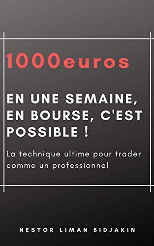 Couverture du livre 1000 euros en une semaine, en bourse, c'est possible !: La technique ultime pour trader comme un professionnel