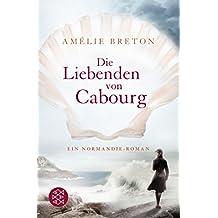 Die Liebenden von Cabourg: Ein Normandie-Roman