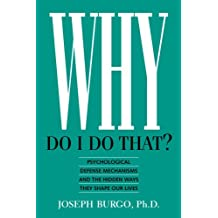 Why Do I Do That?: Psychological Defense Mechanisms and the Hidden Ways They Shape Our Lives (English Edition)