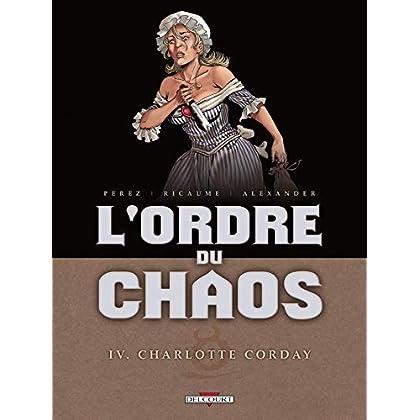 L'Ordre du chaos T4 - Charlotte Corday