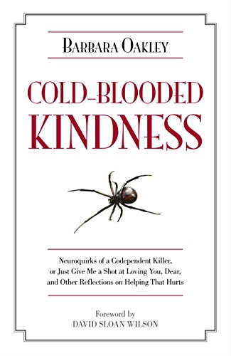 Cold-Blooded Kindness: Neuroquirks of a Codependent Killer, or Just Give Me a Shot at Loving You, Dear, and Other Reflections on Helping That Hurts (Psychology)