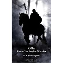 Offa: Rise of the Englisc Warrior (The Anglo-Saxon Sagas: The Heroic Legends of the English Folk Book 1)