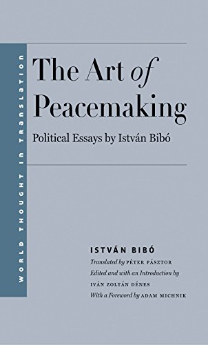 The Art of Peacemaking: Political Essays by István Bibó (World Thought in (20 Bib)