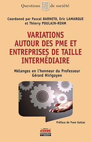 Variations autour des PME et entreprises de taille intermédiaire: Mélanges en l'honneur du Professeur Gérard Hirigoyen (Questions de Société) (French Edition)