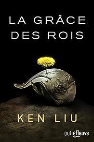 La grâce des rois par Ken Liu